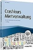 Crashkurs Mietverwaltung - inkl. Arbeitshilfen online: Von der Mietersuche bis zum Auszug (Haufe Fachbuch)