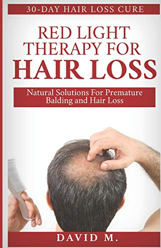 Red Light Therapy For Hair Loss: Natural Solutions For Premature Balding and Hair Loss -