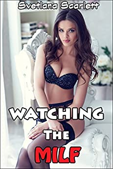 Watching the MILF: Showing Her Goods (Naughty Mature Woman Younger Man & Girl Erotic Menage Story)(First Time Lusty Encounter)(Taboo Romance Tale)(Hot ... Lovers)(Age of Seduction) (English Edition) par [Scarlett, Svetlana]