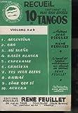 RECUEIL CONTENANT LES 10 PLUS GROS SUCCES DE TANGOS : ARGENTINA + ORO + MI SUENO + BAHIA BLANCA + ESPERAME + GRACIETA + TES YEUX BLEUS + HAWAI + DIME QUE SI + AURORA - VIOLONS A + B.