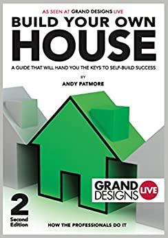 Build Your Own House: A Guide That Will Hand You the Keys to Self-Build Success by [Patmore, Andy]