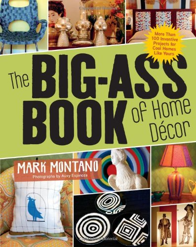 The Big-Ass Book of Home Décor: More Than 100 Inventive Projects for Cool Homes Like Yours por Mark Montano