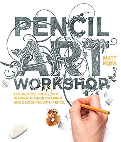 Pencil Art Workshop: Techniques, Ideas, and Inspiration for Drawing and