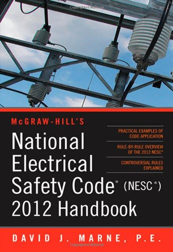 National Electrical Safety Code (NESC) 2012 Handbook (Mcgraw Hill's National Electrical Safety Code Handbook)