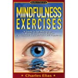 Mindfulness: Mindfulness Exercises - A Guide To Zen Meditation To Master The Present Moment  in a Constant State of Peace and Happiness (Mindfulness Meditation Book 1) (English Edition)