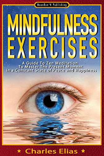 Mindfulness: Mindfulness Exercises - A Guide To Zen Meditation To Master The Present Moment in a Constant State of Peace and Happiness (Mindfulness Meditation Book 1) (English Edition) por Charles Elias