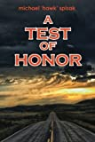 A Test of Honor by Michael 'hawk' Spisak (2014-07-04)