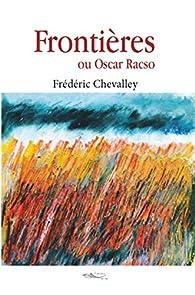 Frontières: ou Oscar Racso par Frédéric Chevalley