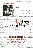 Lettres sur la souffrance - Correspondance avec soeur Marie Goby (1910-1914)