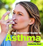 The Essential Guide to Asthma (Need 2 Know Essential Guides)