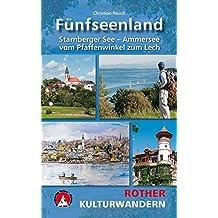 Kulturwandern Fünfseenland: Starnberger See - Ammersee. Vom Pfaffenwinkel zum Lech. Mit GPS-Daten. (Rother Wanderbuch)