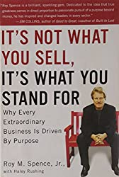 It's Not What You Sell, It's What You Stand For: Why Every Extraordinary Business Is Driven by Purpose