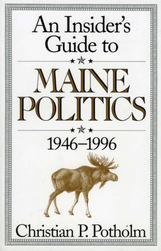 An Insider's Guide to Maine Politics by Christian P. Potholm (1998-04-09)