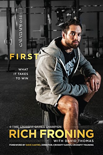 First: What It Takes to Win por Rich Froning