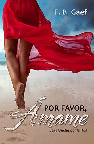 Por Favor, Ámame: (Saga Unidas por la Red - libro 1) por F. B. Gaef