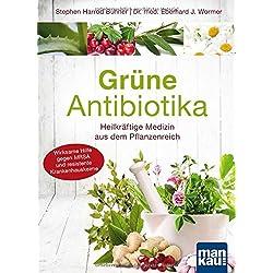 Grüne Antibiotika. Heilkräftige Medizin aus dem Pflanzenreich: Wirksame Hilfe gegen MRSA und resistente Krankenhauskeime