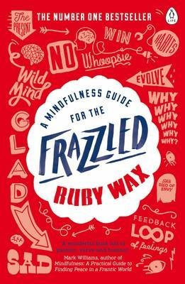 [(A Mindfulness Guide for the Frazzled)] [Author: Ruby Wax] published on (January, 2017)
