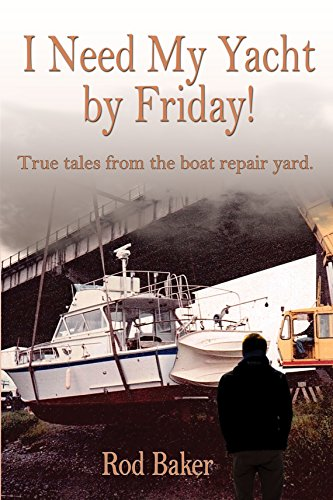 I Need My Yacht by Friday: True Tales from the Boat Repair Yard (English Edition)