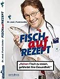 Fisch auf Rezept - KEINEN Fisch zu essen, gefährdet Ihre Gesundheit.