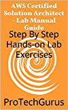 AWS Certified Solution Architect - Lab Manual Guide: Step By Step Hands-on Lab Exercises