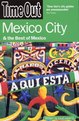 Time Out Mexico City: And the Best of Mexico (Time Out Guides) (Out South Time Of France)