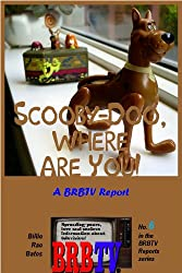Scooby-Doo, Where Are You! A BRBTV Report (BRBTV Reports Book 6)