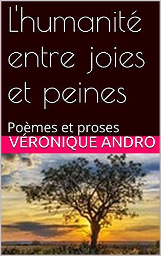 L'humanité entre joies et peines: Poèmes et proses