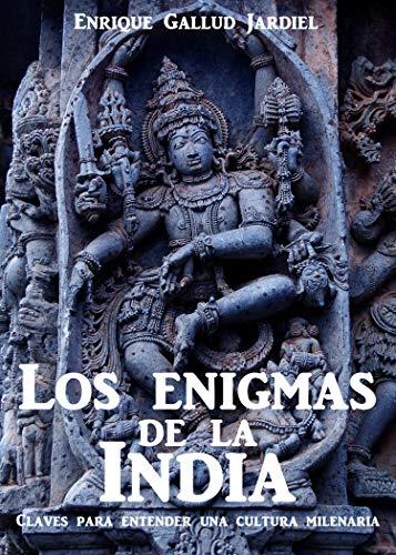 Los enigmas de la India: Claves para entender una cultura (La India milenaria nº 6) por Enrique Gallud Jardiel