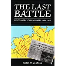 Last Battle: Montgomery's Campaign, April-May, 1945 by Charles Whiting (1989-09-25)