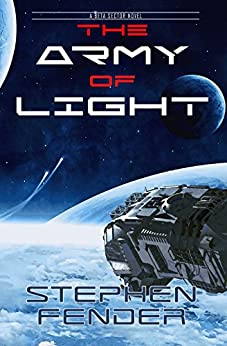 The Army Of Light: A Beta Sector Novel (Kestrel Saga Book 1) (English Edition) par [Fender, Stephen A]