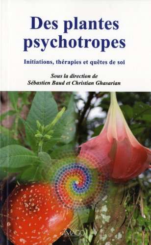 Des plantes psychotropes : Initiations, thérapies et quêtes de soi par Sébastien Baud, Christian Ghasarian