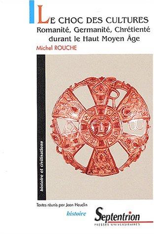 Le choc des cultures : Romanité, Germanité, Chrétienté durant le Haut Moyen Age