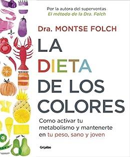 La dieta de los colores: Cómo activar tu metabolismo y mantenerte en tu peso, sano y joven