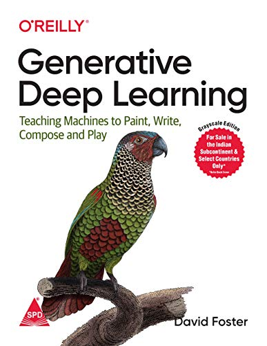 Generative Deep Learning: Teaching Machines to Paint, Write, Compose, and Play
