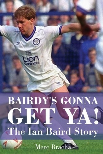 Bairdy's Gonna Get Ya!: The Ian Baird Story by Marc Bracha (2013-08-26)