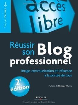 Réussir son blog professionnel : Image, communication et influence à la portée de tous par [Parisot, Thomas]