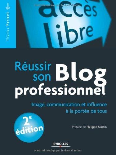 Réussir son blog professionnel : Image, communication et influence à la portée de tous (Accès libre) par Thomas Parisot