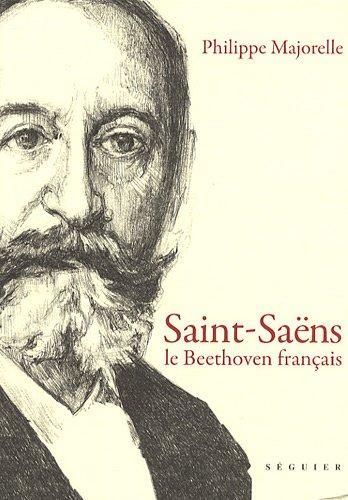 Saint-Saëns : Le Beethoven français par Philippe Majorelle