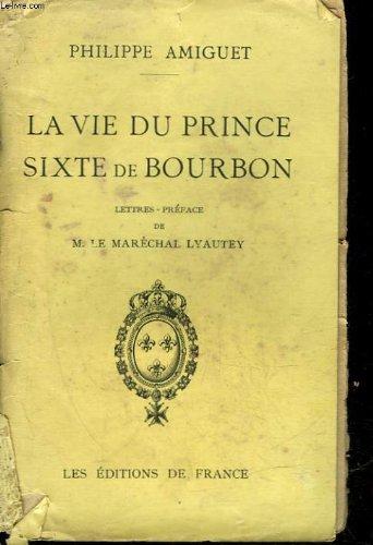 La vie du prince sixte de bourbon