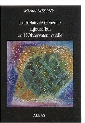 La Relativité Générale aujourd'hui ou L'Observateur oublié