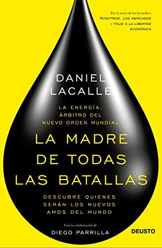 La madre de todas las batallas: La energía, árbitro del nuevo orden mundial (Sin colección) por Daniel Lacalle