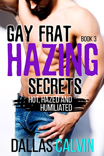 Gay Frat Hazing Secrets: Hot, Hazed and Humiliated (Book 3) (English Edition)
