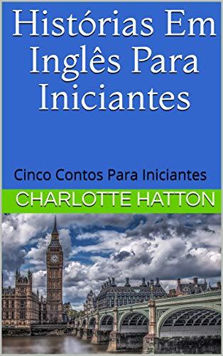 Histórias Em Inglês Para Iniciantes:  Cinco contos para iniciantes (Portuguese Edition)