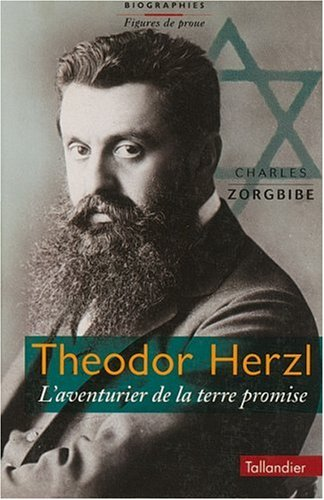 Théodor Herzl : L'aventurier de la terre promise
