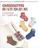 Chaussettes multicolores à crocheter en 1 week-end...