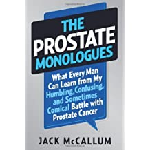 The Prostate Monologues: What Every Man Can Learn from My Humbling, Confusing, and Sometimes Comical Battle With Prostate Cancer by Jack McCallum (2013-08-20)