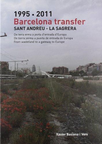1995-2011 Barcelona Transfer. Sant Andreu - La Sagrera: De terra erma a porta d'entrada d'Europa