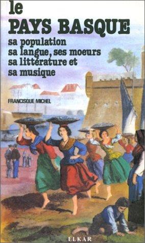 Le pays Basque : Sa population, sa langue, ses moeurs, sa littérature et sa musique par Francisque Michel
