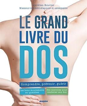 Le grand livre du dos : Comprendre, prévenir, guérir. Les bons mouvements au quotidien. Des exercices pour renforcer son dos