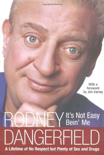 It's Not Easy Bein' Me: A Lifetime of No Respect but Plenty of Sex and Drugs by Rodney Dangerfield (2004-05-25)  by  Rodney Dangerfield